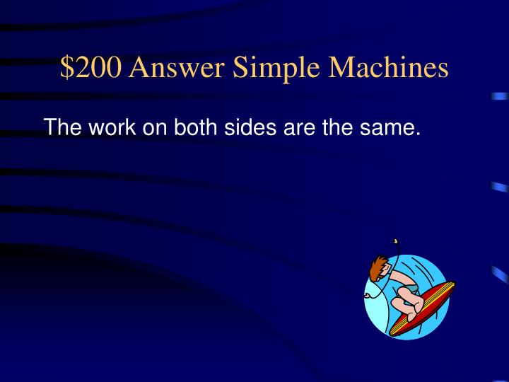 $200 Answer Simple Machines