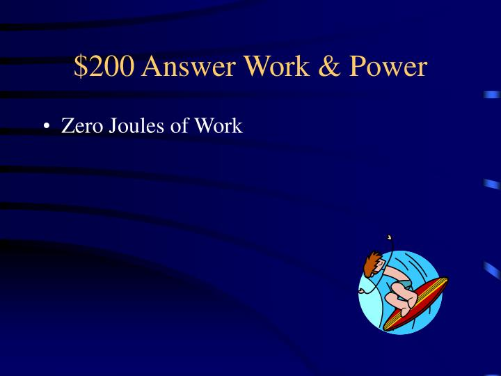 $200 Answer Work & Power