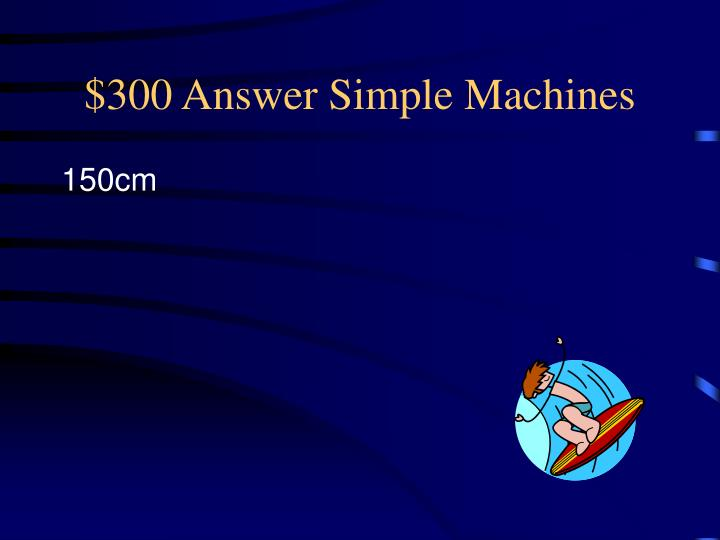 $300 Answer Simple Machines