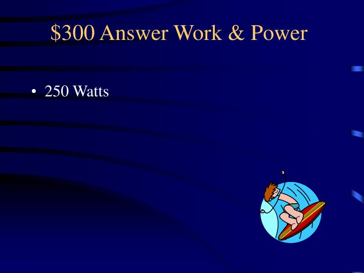 $300 Answer Work & Power