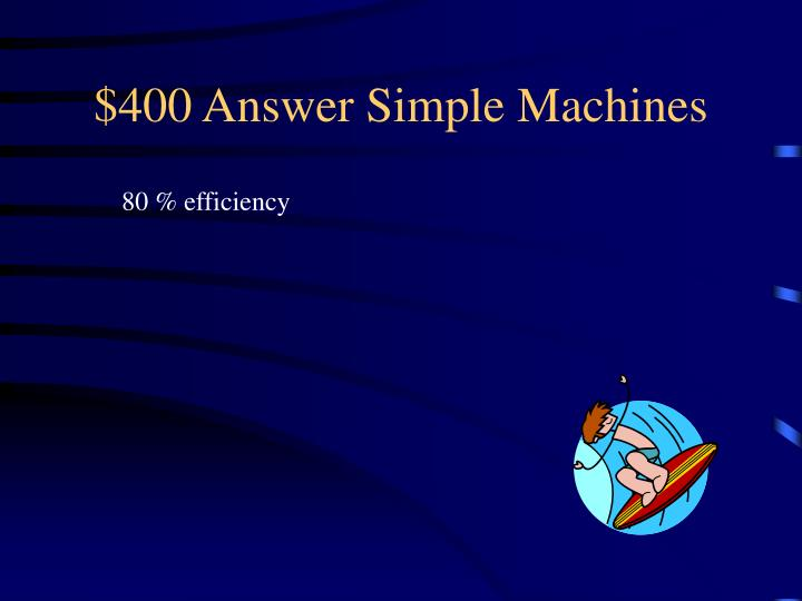 $400 Answer Simple Machines