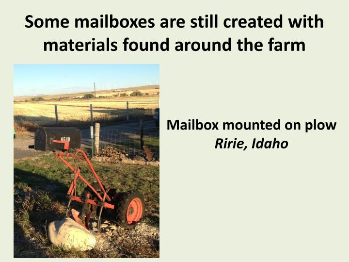 Some mailboxes are still created with materials found around the farm