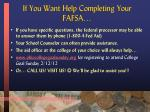 if you want help completing your fafsa
