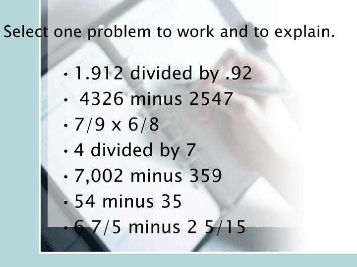 Select one problem to work and to explain.