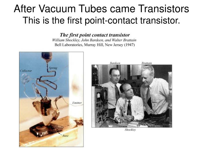 After Vacuum Tubes came Transistors