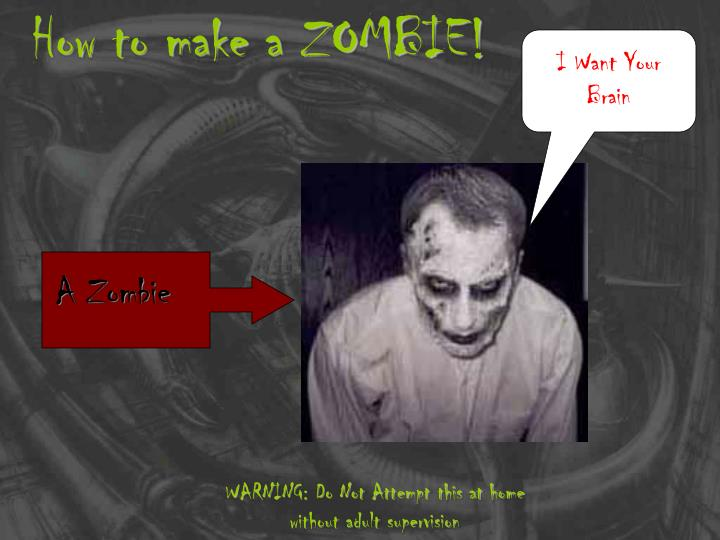 How to make a ZOMBIE!