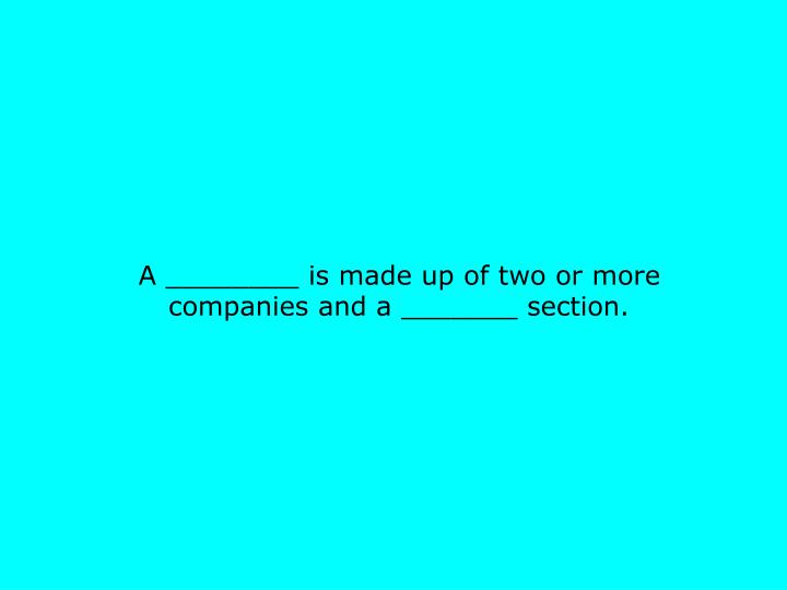 A ________ is made up of two or more companies and a _______ section.