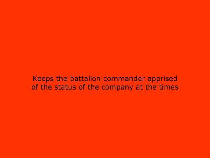 Keeps the battalion commander apprised