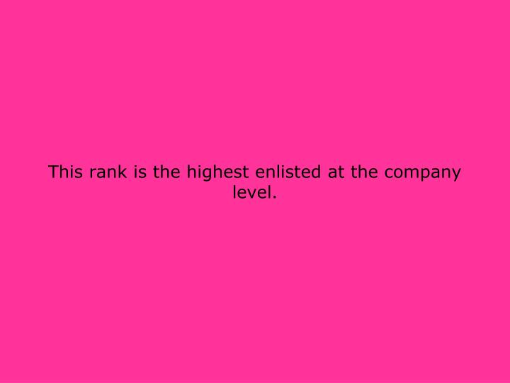 This rank is the highest enlisted at the company level.