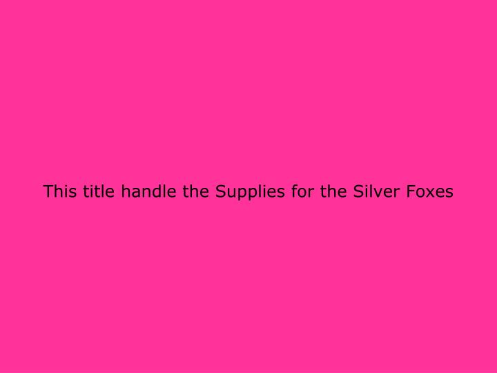 This title handle the Supplies for the Silver Foxes