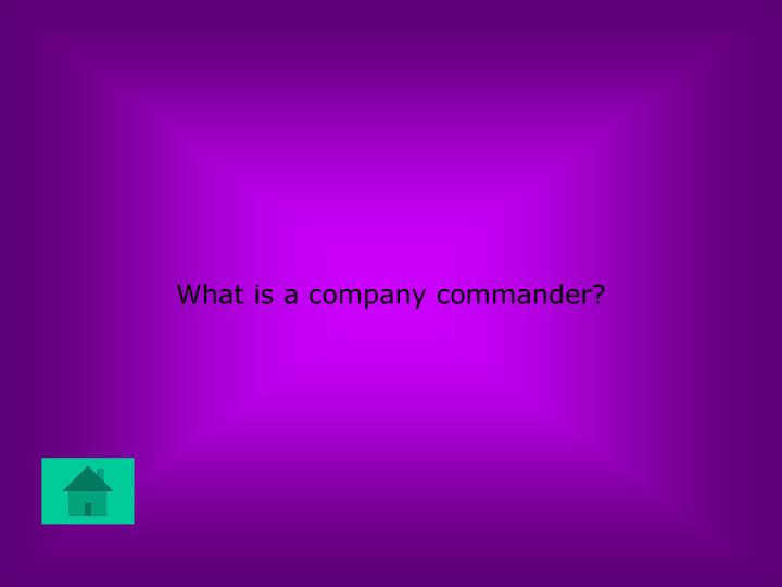What is a company commander?