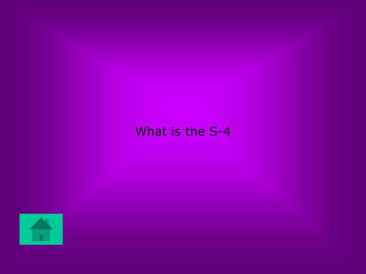 What is the S-4