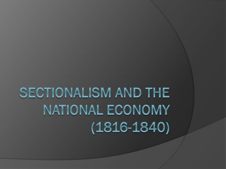 sectionalism and the national economy 1816 1840 n.