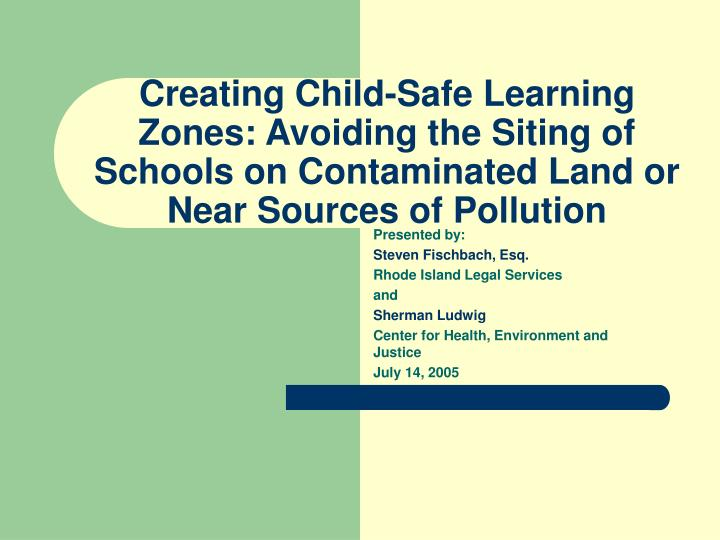 Creating Child-Safe Learning Zones: Avoiding the Siting of Schools on Contaminated Land or Near Sour...