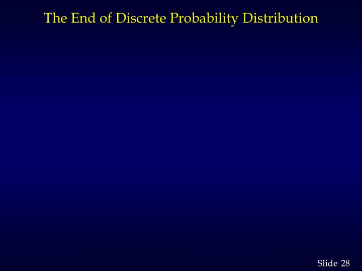 The End of Discrete Probability Distribution