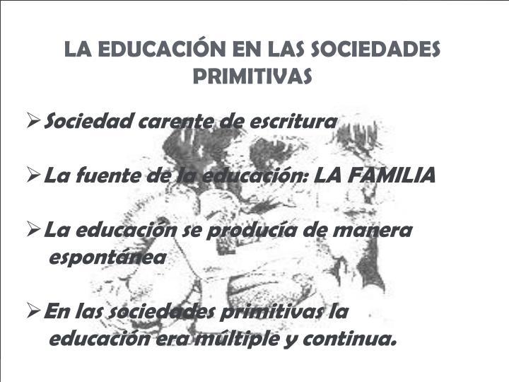 LA EDUCACIÓN EN LAS SOCIEDADES PRIMITIVAS