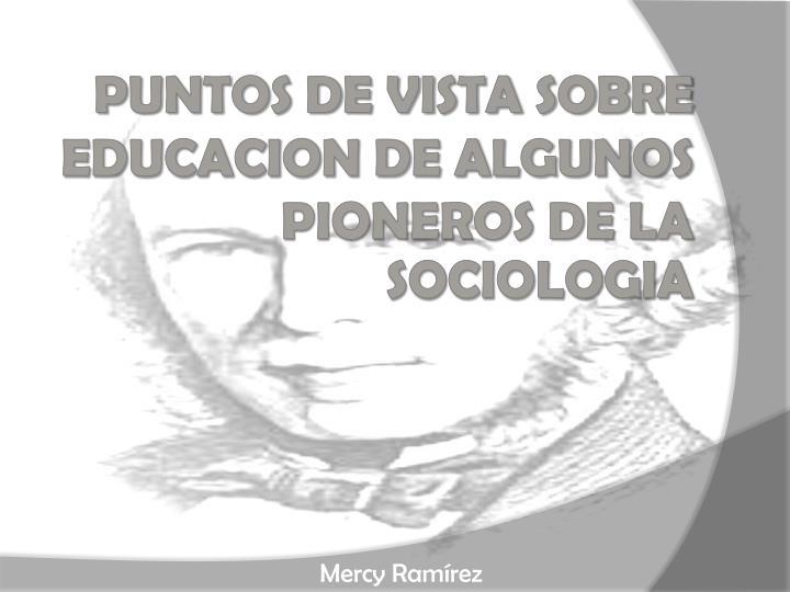 PUNTOS DE VISTA SOBRE EDUCACION DE ALGUNOS  PIONEROS DE LA SOCIOLOGIA