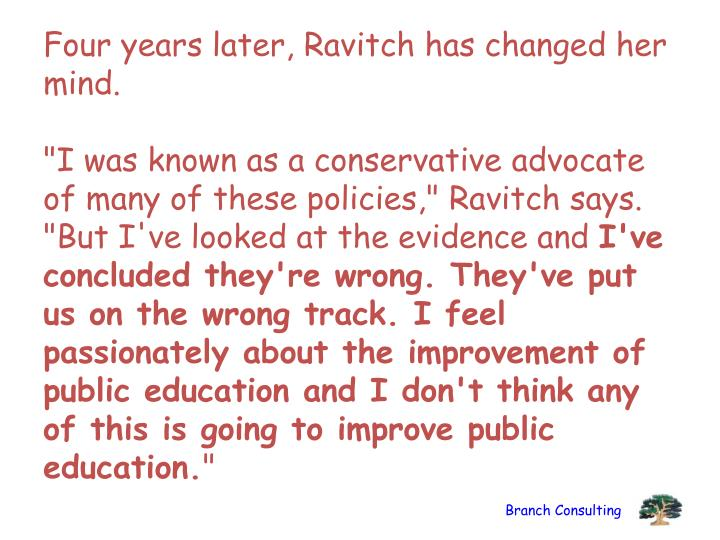 Four years later, Ravitch has changed her mind.
