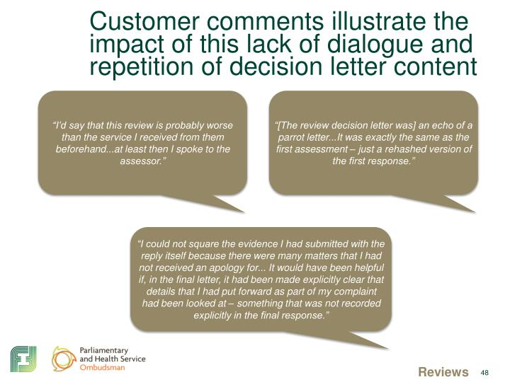 Customer comments illustrate the impact of this lack of dialogue and repetition of decision letter content