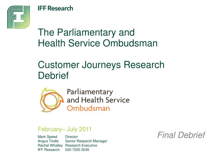 The parliamentary and health service ombudsman customer journeys research debrief