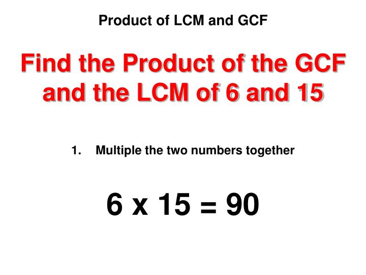 Find the Product of the GCF and the LCM of 6 and 15