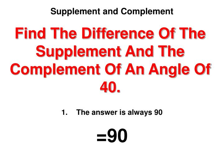 Find The Difference Of The Supplement And The Complement Of An Angle Of 40.