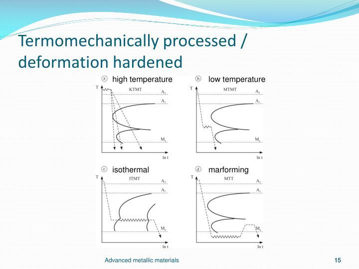 Termomechanically processed /