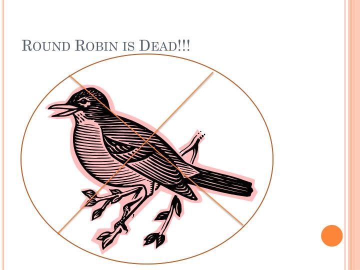 Round Robin is Dead!!!