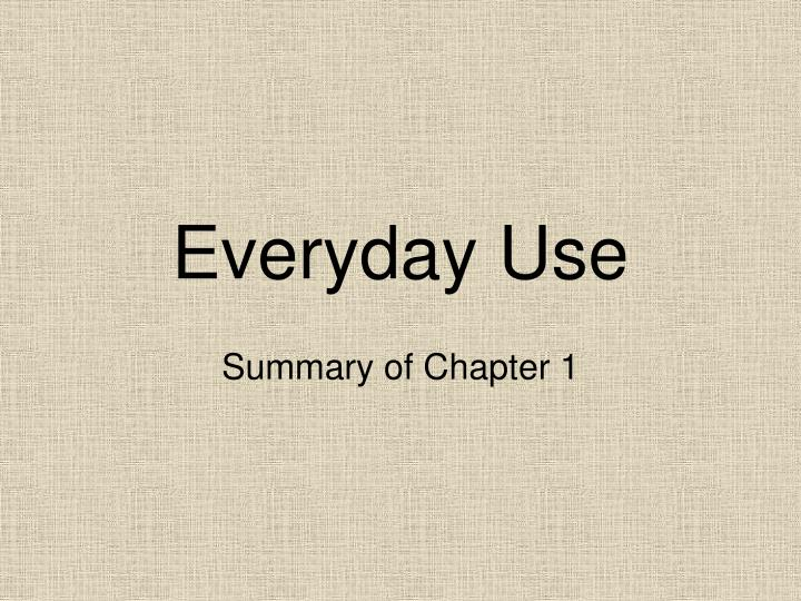 "everyday use summary Click here for a free, detailed plot summary of ""everyday use""from supersummary traditions in ""everyday use by alice walker are important to both dee and her mother, but they have different meanings."