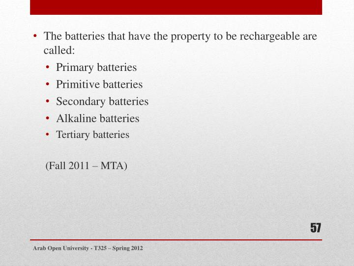 The batteries that have the property to be rechargeable are called: