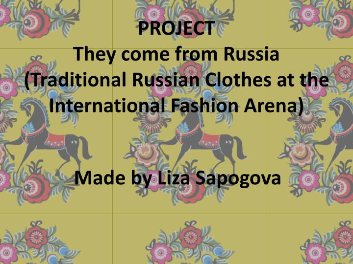 project they come from russia traditional russian clothes at the international fashion arena n.