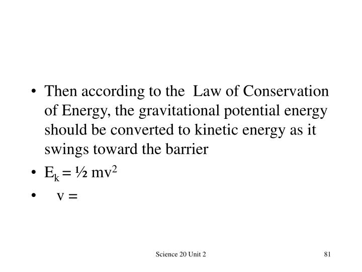Then according to the  Law of Conservation of Energy, the gravitational potential energy should be converted to kinetic energy as it swings toward the barrier