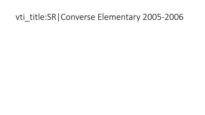 vti_title:SR Converse Elementary 2005-2006