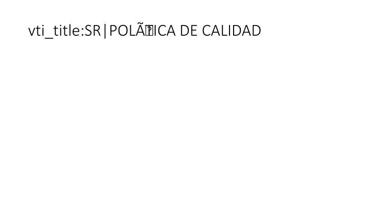 vti_title:SR|POLÍTICA DE CALIDAD