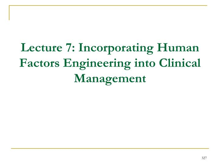 lecture 7 incorporating human factors engineering into clinical management n.
