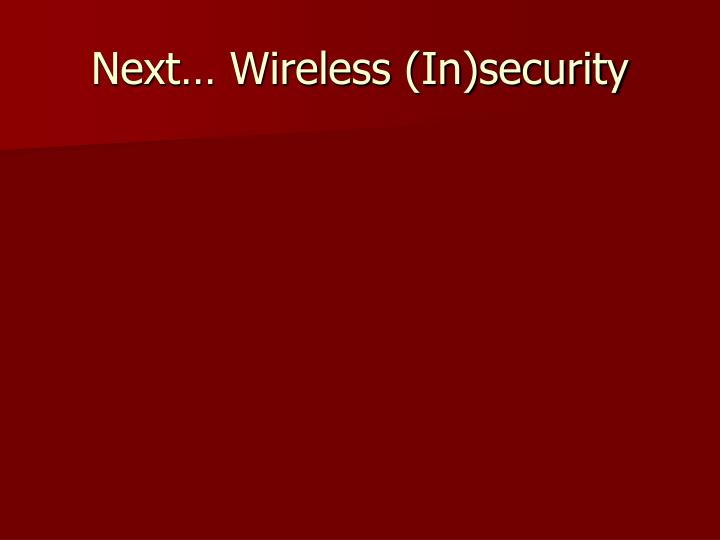 Next… Wireless (In)security