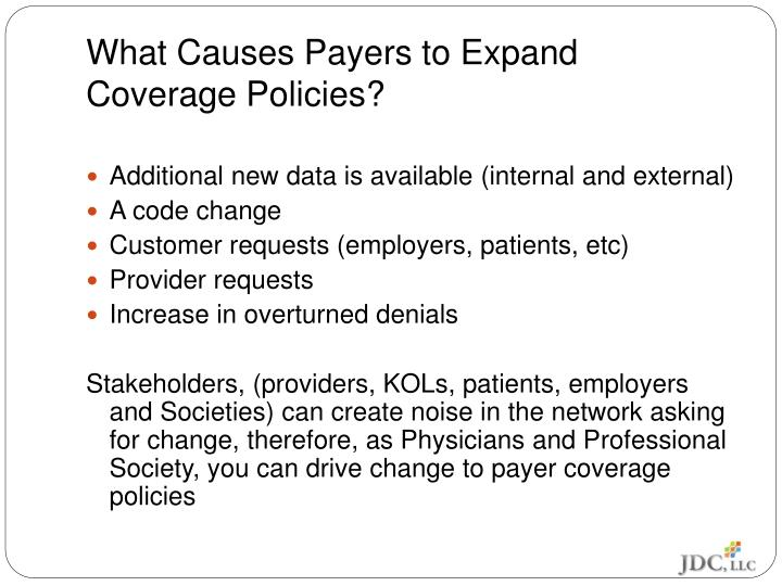 What causes payers to expand coverage policies