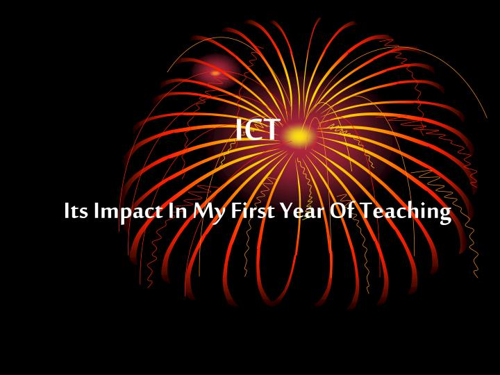 ict its impact in my first year of teaching n.