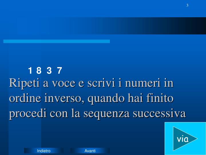 Ripeti a voce e scrivi i numeri in ordine inverso, quando hai finito procedi con la sequenza success...
