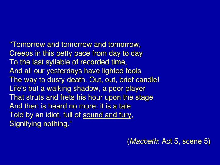 """Tomorrow and tomorrow and tomorrow,"