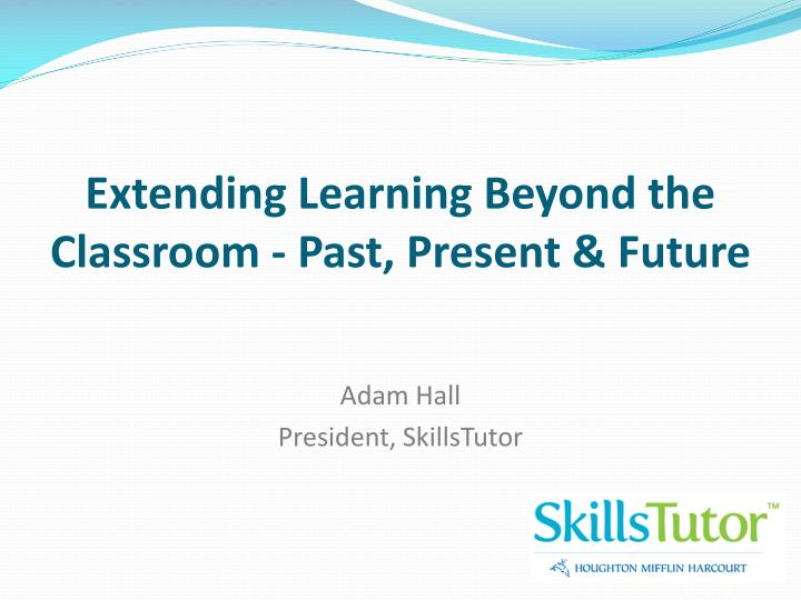 extending learning beyond the classroom past present future n.