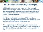 pbx s can be location ally challenged