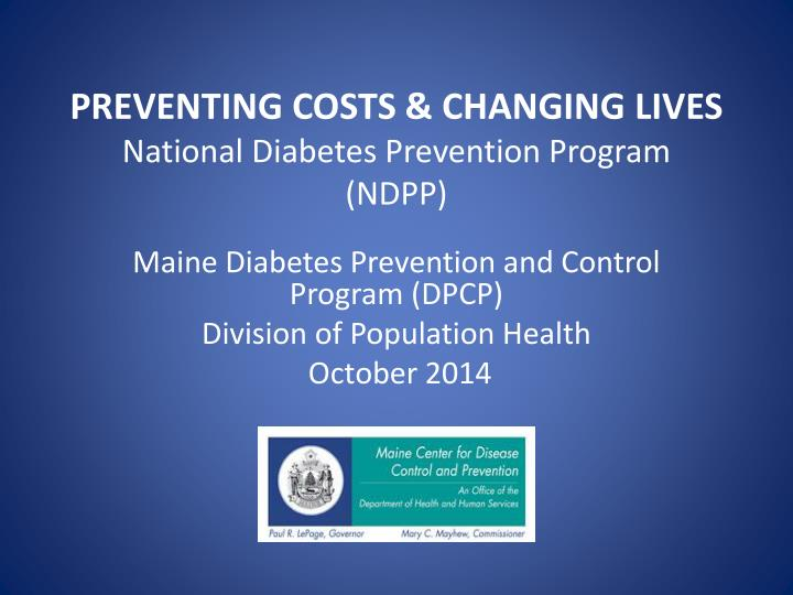PPT - PREVENTING COSTS & CHANGING LIVES National Diabetes