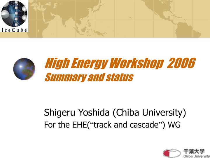 high energy workshop 2006 summary and status