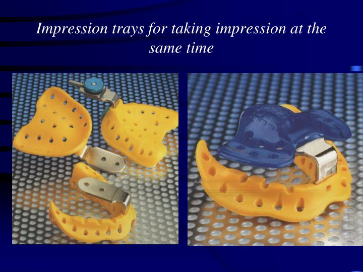 Impression trays for taking impression at the same time