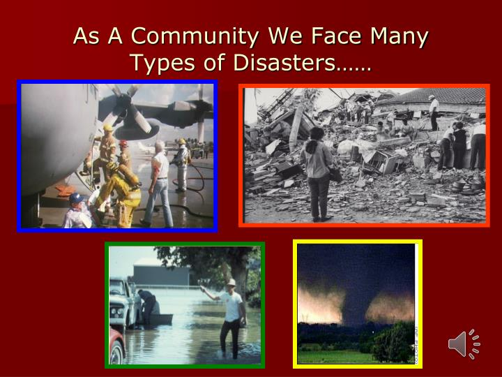 as a community we face many types of disasters n.