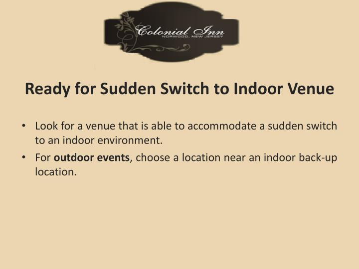 Ready for Sudden Switch to Indoor Venue
