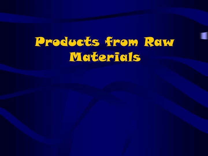 products from raw materials n.