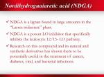 nordihydroguaiaretic acid ndga