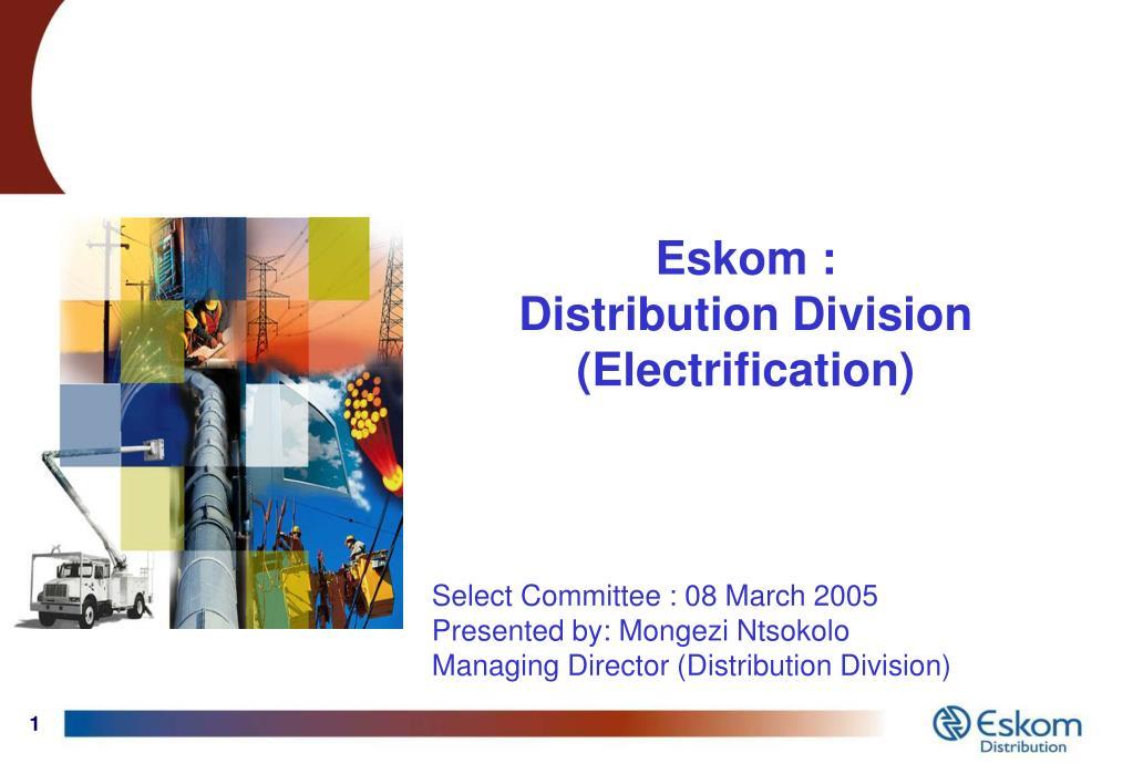 PPT - Eskom : Distribution Division (Electrification
